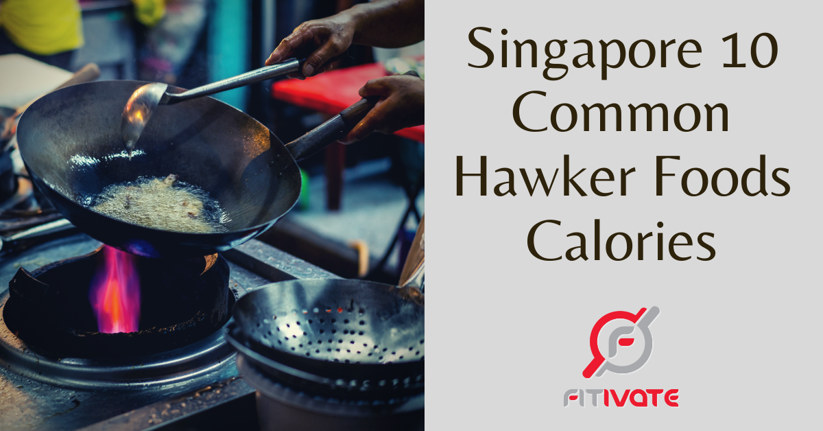 Singapore 10 common hawker foods calories